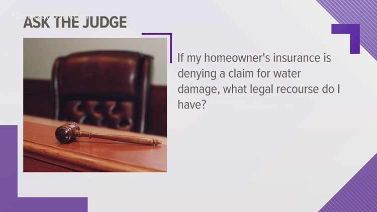 Ask the judge: Homeowners insurance is denying a claim for water damage, what can I do?