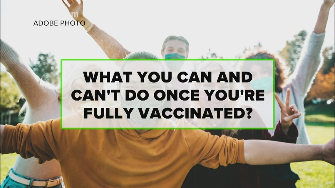 VERIFY: What you can and can't do once you're fully vaccinated