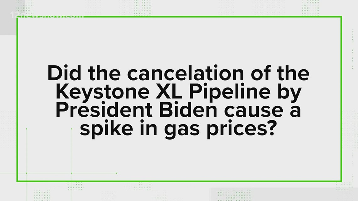 VERIFY: Did the cancellation of Keystone XL pipeline by President Biden cause spike in gas prices?